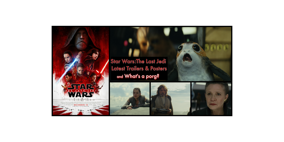 Star Wars The Last Jedi Latest Trailers and Posters