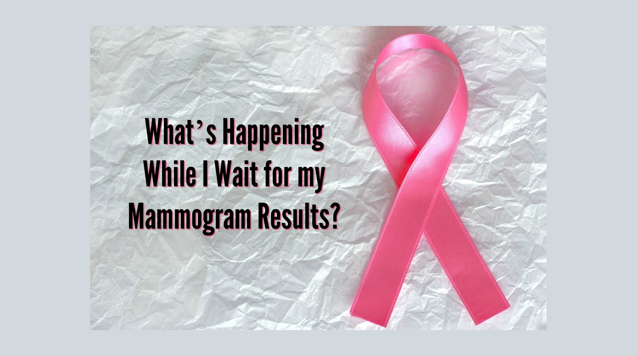 What's Happening While I Wait for my Mammogram Results